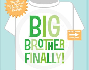 Boy's Big Brother Finally Shirt or Onesie, Pregnancy Announcement for Infant, Toddler or Youth sizes (06192015a)