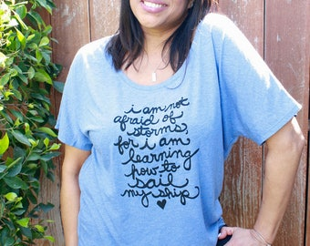 """Little Women Quote """"I am not afraid of storms"""" Literary gift, Women's Slouchy Shirt. MADE TO ORDER"""
