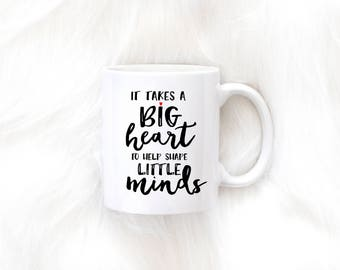 It Takes A Big Heart To Shape Little Minds Mug, Teacher Gift, Present, Teacher Appreciation, End of Year Gift, Aid, Coffee Mug, Thank you