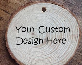 Custom Wood Slice, Personalized Wood Ornament, Magnet, Burned Wood disc