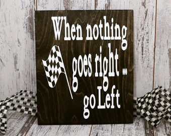 Racing Decor, Racing Sign, When nothing goes right go left, Dirt track Racing, Fathers Day Gift, Race Track, Gift For Race Fan, Racing Gift