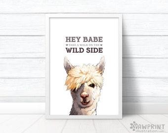 """Llama Quirky Art Print """"Hey Babe take a walk on the wild side"""" - funny llama print alpaca print farm animal print, llama gift for girlfriend"""