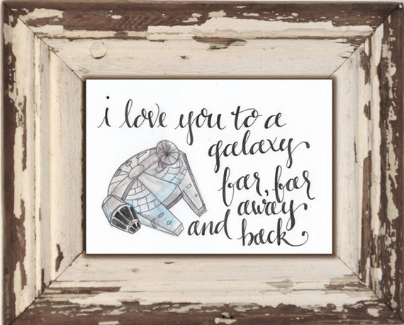 """StarWars Millennium Falcon Watercolor & Calligraphy """"I love you to a galaxy far, far away and back"""" Original - Hand Painted"""