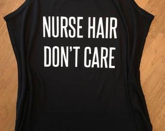 Nurse Hair Dont Care Shirt - Tank or Tee Shirt - Nurse Shirt - Gift for Nurse - Nurse Life Shirt