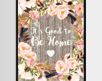 It's good to be home print, Rustic print, Flowers print, Life quote, Home, Digital art, Printable art, Digital poster Instant Download 8x10