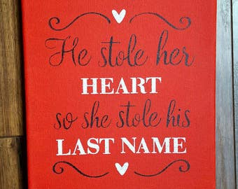 He stole her heart so she stole his last name, wedding sign, wedding decor, bridal shower sign, bridal shower decor