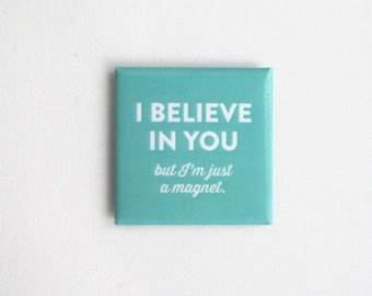 Funny Magnet - I Believe In You