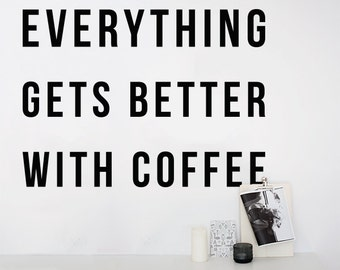Everything gets better with coffee - Large Wall Quote Wall Decal Funny Kitchen Coffee Food Wall Letters WAL-2342