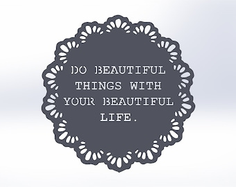 Do Beautiful Things With Your Beautiful Life (Lace Pattern)