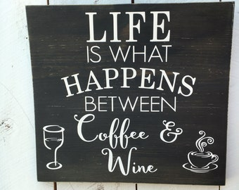 Wooden Sign, Life Is What Happens Between Coffee and Wine, Coffee Gift, Coffee Lovers gift, Christmas Gift,