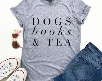 Dog Shirt - Dog Lover Shirt - Dog Tshirt - Dogs Books and Tea - Reading Shirt - Dog Lover Gift - Dogs Books Coffee - Book Lover Gift - Tea