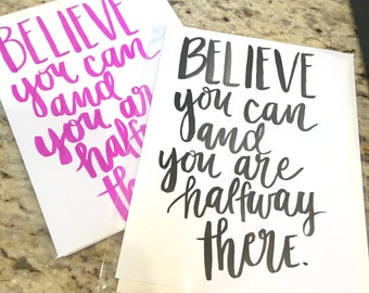 Believe You Can and You Are Halfway There -- prints or cards