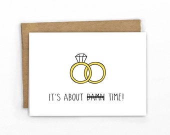 Funny Wedding Card - Funny Engagement Card - Wedding Congratulations - It's About D*mn Time!