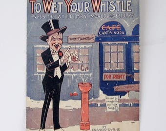 How Are You Going to Wet Your Whistle (When the whole darn world goes dry.) 1919 Sheet Music; World War I Era, WWI; Anti-Prohibition Song