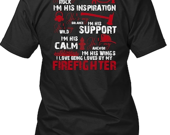 I Love Being Loved By My Firefighter T Shirt, Being A Firefighter T Shirt