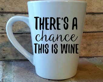 There's A Chance This Is Wine Coffee Mug | Wine Coffee Cup | Funny Coffee Mug | Chance Of Wine Coffee Cup | Coffee Mug | Custom Coffee Cup