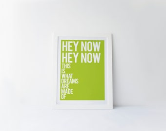Hey Now Hey Now This Is What Dreams Are Made Of [printable digital poster print]