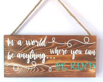 In a  World Where You Can Be Anything Be KIND Wood Sign, Farmhouse Decor, Rustic Decor, Wooden Signs with Sayings, Southern Style Decor