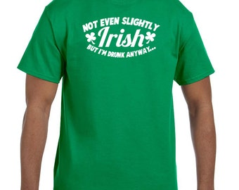 Not even slightly irish but I'm drunk anyway funny drinking shirts t-shirt tee hoodie