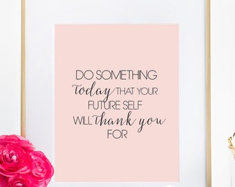 Do Something Today That Your Future Self Will Thank You For Print, Motivating Typography Wall Print Home Art Bedroom Poster Office Decor