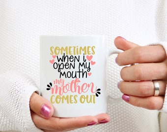 Mothers Day Gifts, Mothers Day Coffee Mug , New Mommy Gift , New Mom Coffee Mug , Sometimes When I Open My Mouth My Mother Comes Out