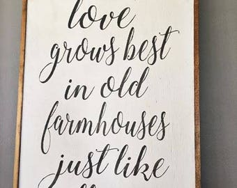 Love Grows Best In Old Farmhouses Just Like This |Farmhouse Sign | Custom Sign |Shabby Chic Decor|