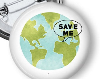 Save the Earth Pin/ Earth Day/ Planet Earth Button/ Earth/ Planet/ Magnet/ I'm With Her/ Climate Change B47