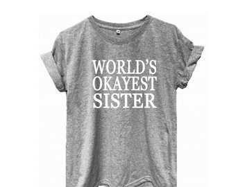 World's okayest sister tshirt women Tops tee shirt woman men Top ladies shirts fresh shirt graphic shirt workout shirts slogan shirt