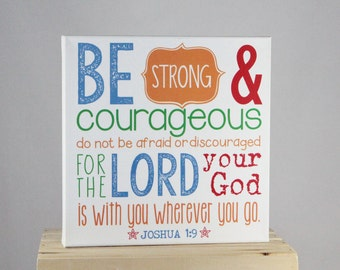 Be STRONG and COURAGEOUS (Joshua 1:9) - 10x10 Canvas