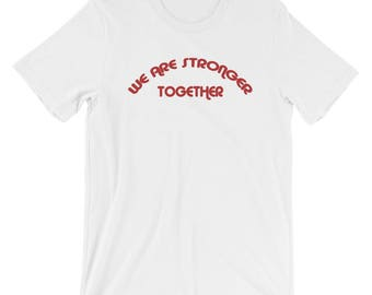We Are Stronger Together Short-Sleeve Unisex T-Shirt