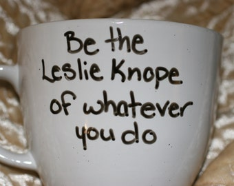 Be the Leslie Knope of Whatever You Do Custom Mug Personalized Gift Encouraging Friend Present Work Parks and Recreation Amy Poehler