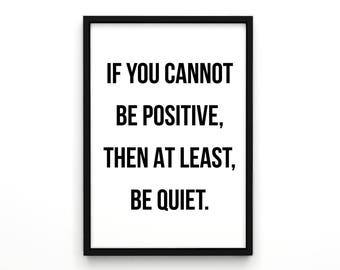 """Poster, Typography Art, Print, """"If You Cannot be Positive Then At Least Be quiet"""" Typography Quote, Home Decor, Affiche Scandinave"""