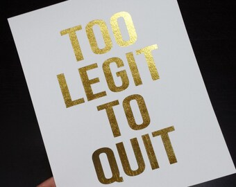 Oops Item - Too Legit to Quit Gold Foil 8 x 10 Print