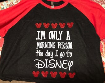 Im Only a Morning person when I go to Disney shirt