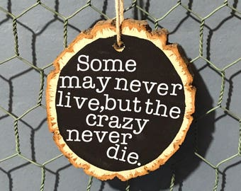 "Hunter S. Thompson - ""Some may never live, but the crazy never die"" - Wood Slice  Ornament - Quote"