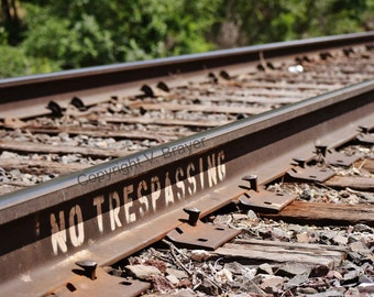 Train Track Photo - No Tresspassing, Railroad Photography