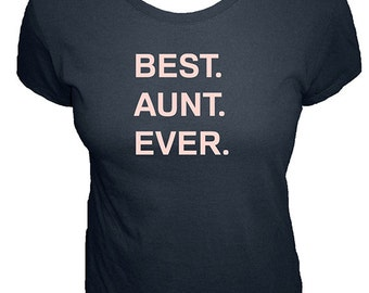Best Aunt Ever Womens Tshirt - Aunt Womens Shirt - Gift Idea from Niece / Nephew / Sister - Organic Bamboo and Cotton TShirt - Gift Friendly