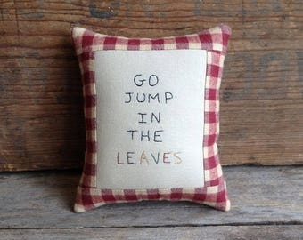 Go Jump In The Leaves Pillow. Fall Mini Pillow. Fall Decor. Autumn Decor. Seasonal Decor. Mini Pillow. Small Pillow. Hand Embroidered Pillow