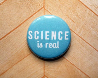 Science is real scientist- one inch pinback button magnet