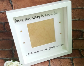 Valentine's Gift, Every Love Story Is Beautiful But Ours Is my Favourite, Picture Frame, Personalised Frame,