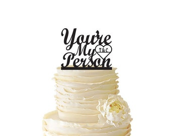 You're My Person Personalized with Date or Initials - Wedding -  Engagement - Acrylic or Baltic Birch Cake Topper - Grey's Anatomy - 110