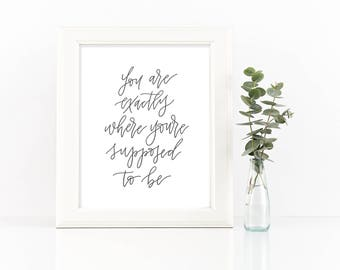 Home Decor Print - You are exactly where you're supposed to be  |  8x10 Print, Hand Lettered, Encouraging, Calligraphy Quote, Graduation