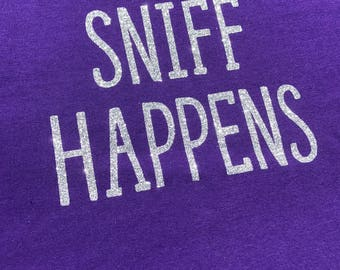 Sniff Happens t-shirt nosework, scent work, barn hunt, tracking dog