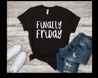 Finally Friday shirt - T-Shirt - Shirt - T - Tshirt- Tee