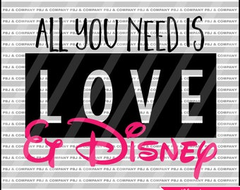 All you need is love and Disney, Disney svg, Quote DIY Cutting File - SVG, PNG, dxf Files - Silhouette Cameo/Cricut