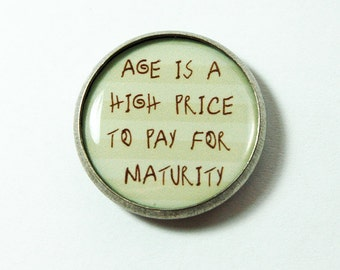 Funny Pin, Pin, Maturity, Aging, Getting Old, lapel pin, Humor, Brooch, funny saying, birthday gift (3224)