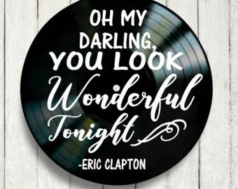 You Look Wonderful Tonight song lyrics by Eric Clapton ,Vinyl Record wall art, Music lyric art, Music lovers gift Valentine gift anniversary