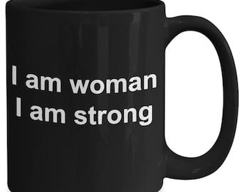 I am woman i am strong - funny coffee mug