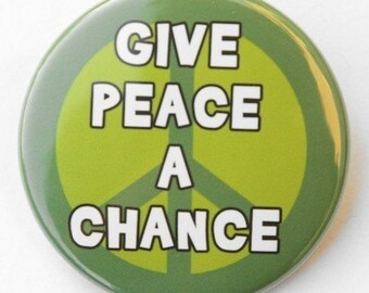 Give Peace A Chance - Button Pinback Badge 1 1/2 inch - Magnet Keychain or Flatback