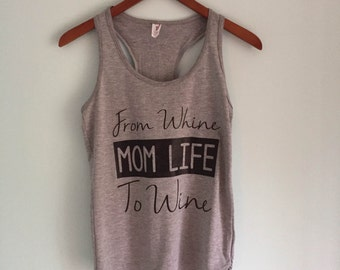 Mom life tank, wine mom, Whine to Wine tank, Mother's Day, wine tank, mom life shirt, womens tank top, ladies tank top